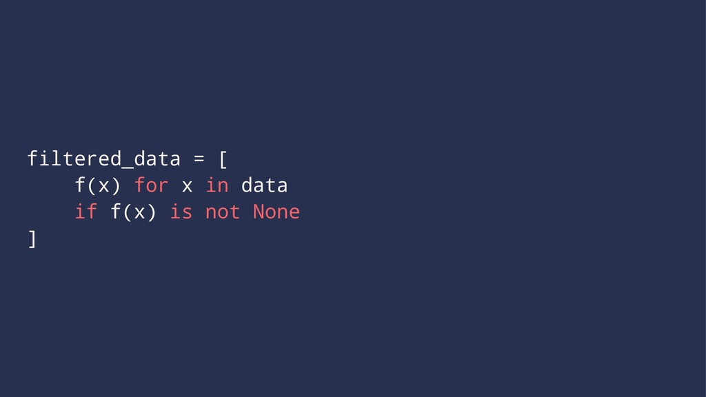 filtered_data = [ f(x) for x in data if f(x) is...