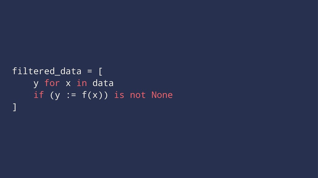 filtered_data = [ y for x in data if (y := f(x)...
