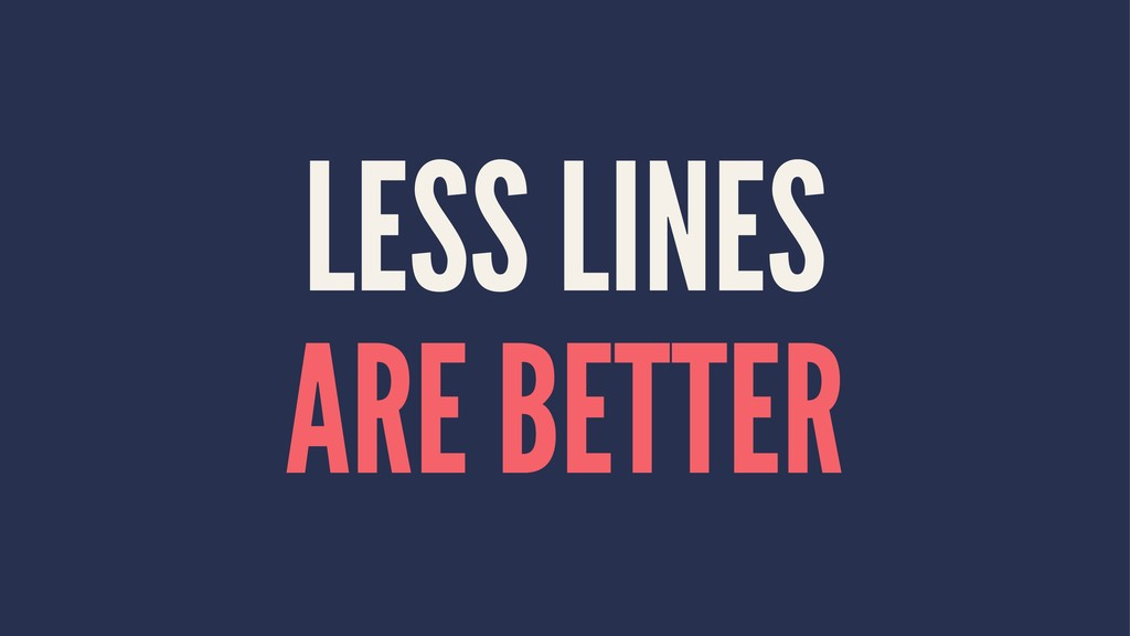 LESS LINES ARE BETTER