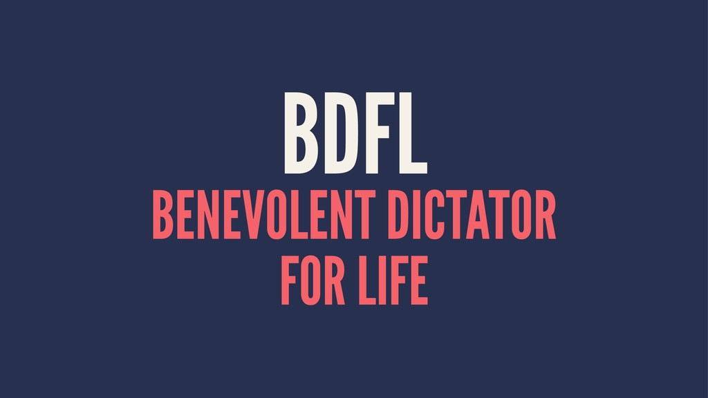 BDFL BENEVOLENT DICTATOR FOR LIFE