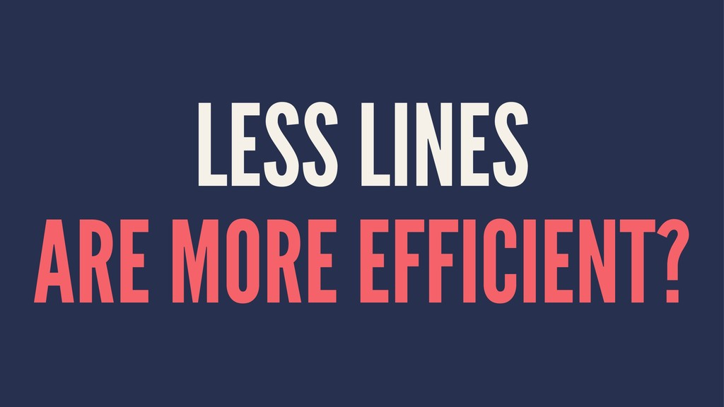 LESS LINES ARE MORE EFFICIENT?