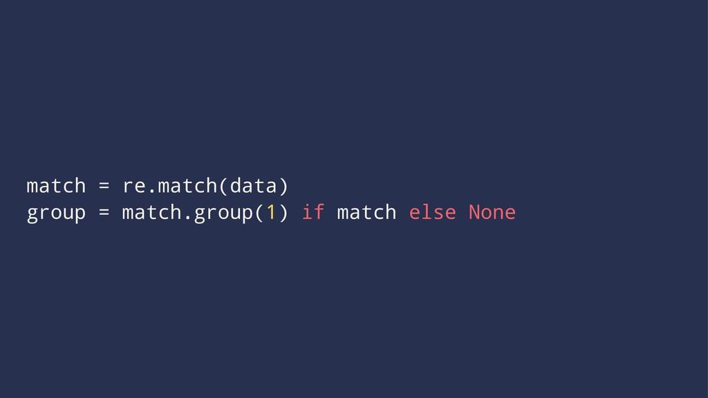 match = re.match(data) group = match.group(1) i...