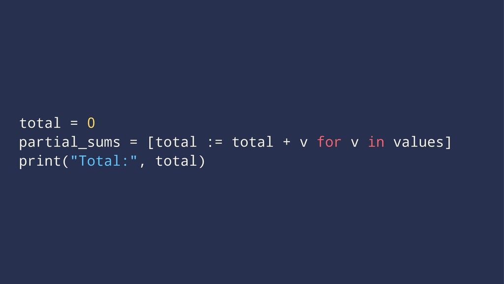 total = 0 partial_sums = [total := total + v fo...