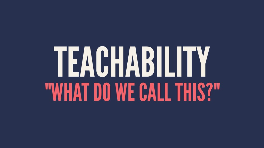 "TEACHABILITY ""WHAT DO WE CALL THIS?"""