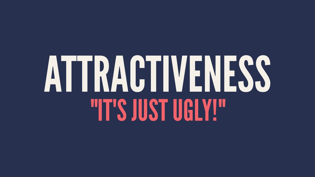 """ATTRACTIVENESS """"IT'S JUST UGLY!"""""""