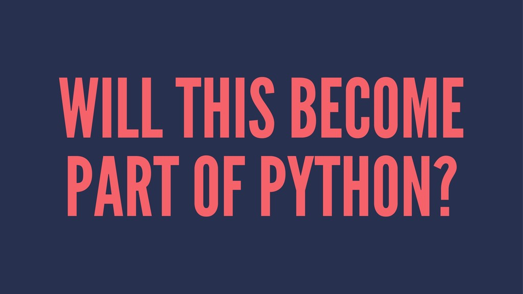 WILL THIS BECOME PART OF PYTHON?