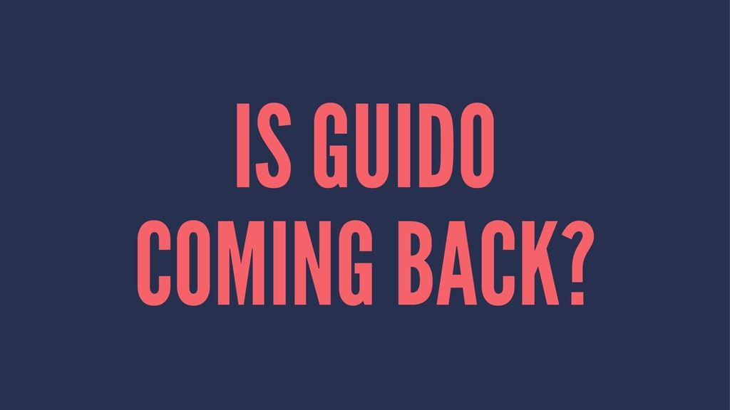 IS GUIDO COMING BACK?