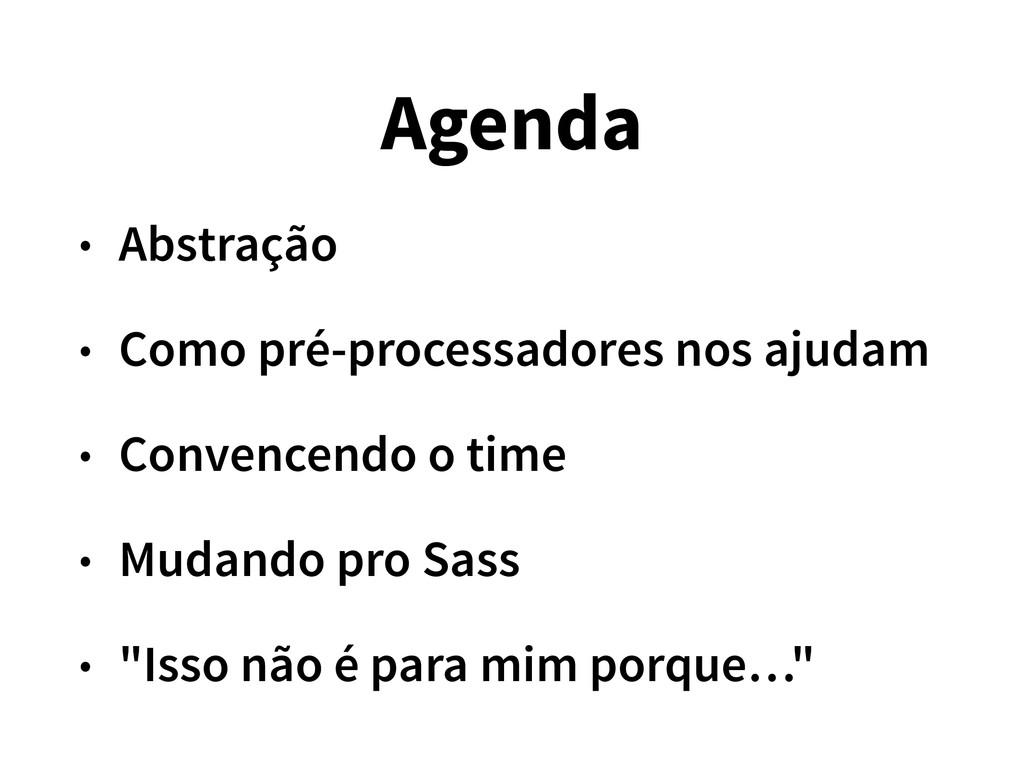 Agenda • Abstração • Como pré-processadores nos...
