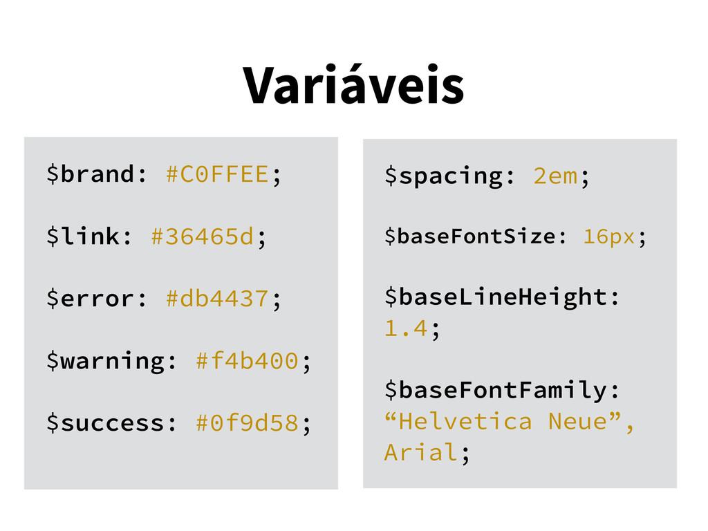 Variáveis $brand: #C0FFEE; $link: #36465d; $err...