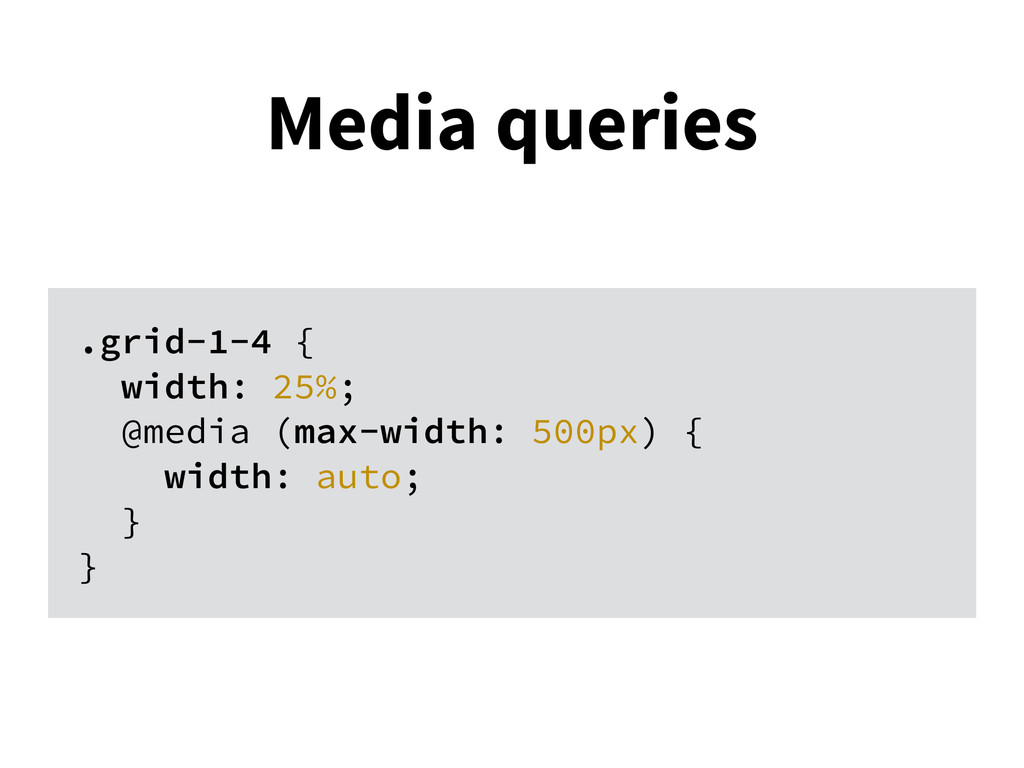 Media queries .grid-1-4 { width: 25%; @media (m...