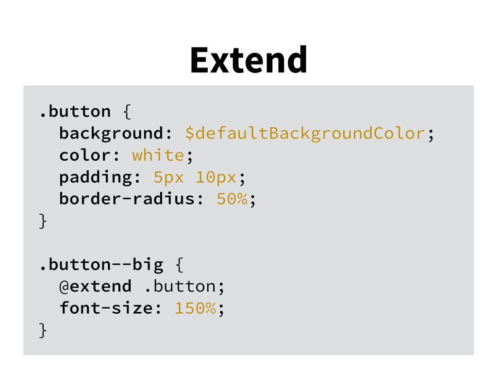Extend .button { background: $defaultBackground...