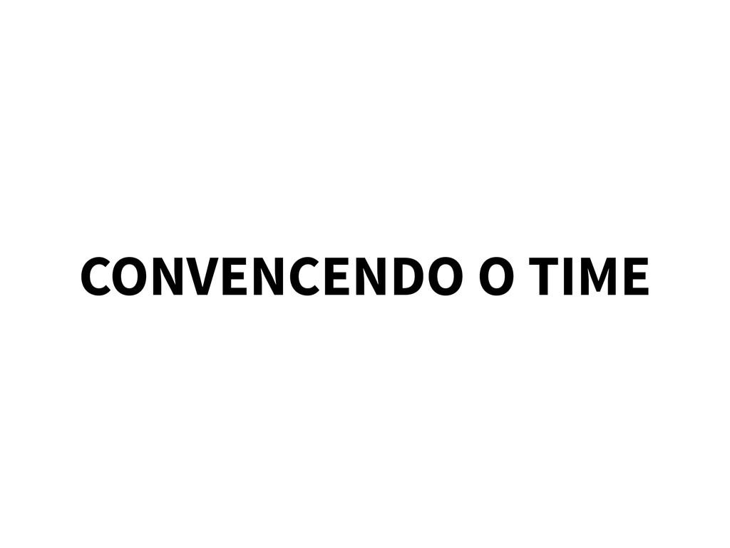 CONVENCENDO O TIME