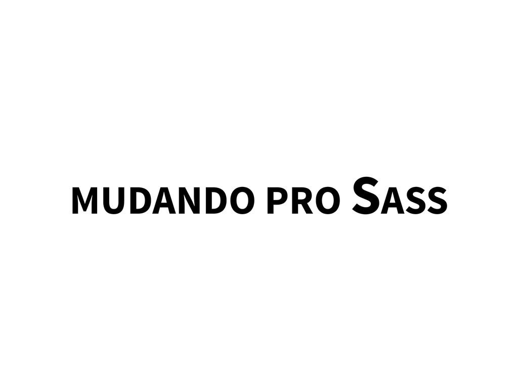 MUDANDO PRO SASS