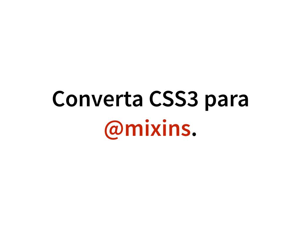 Converta CSS3 para @mixins.