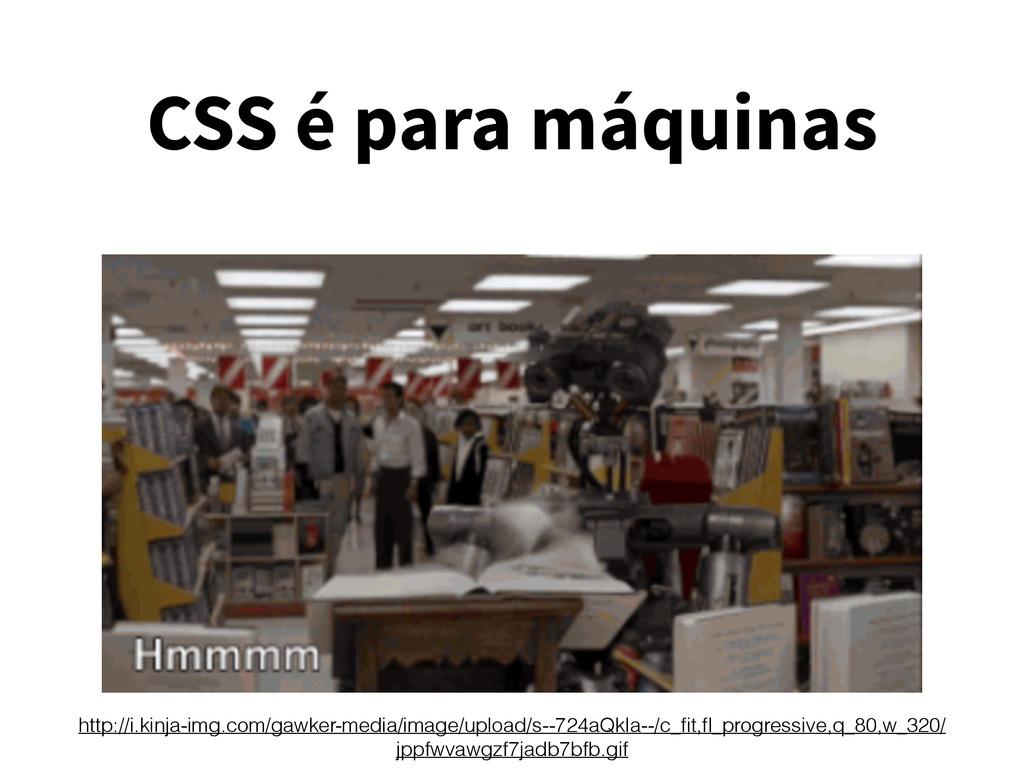 CSS é para máquinas http://i.kinja-img.com/gawk...