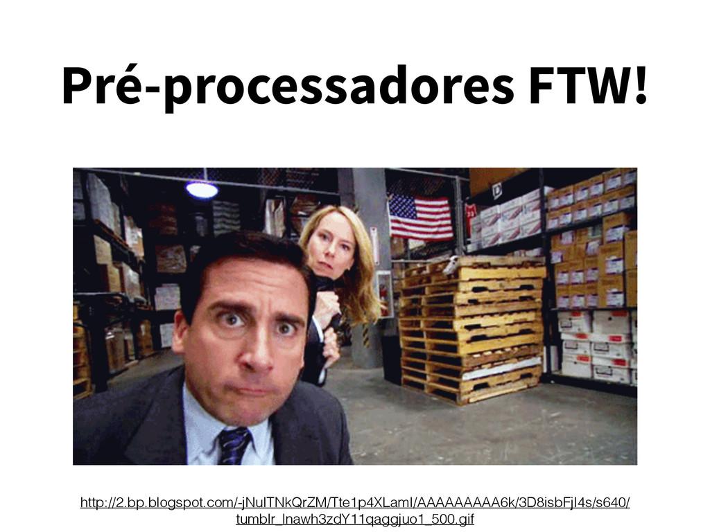 Pré-processadores FTW! http://2.bp.blogspot.com...
