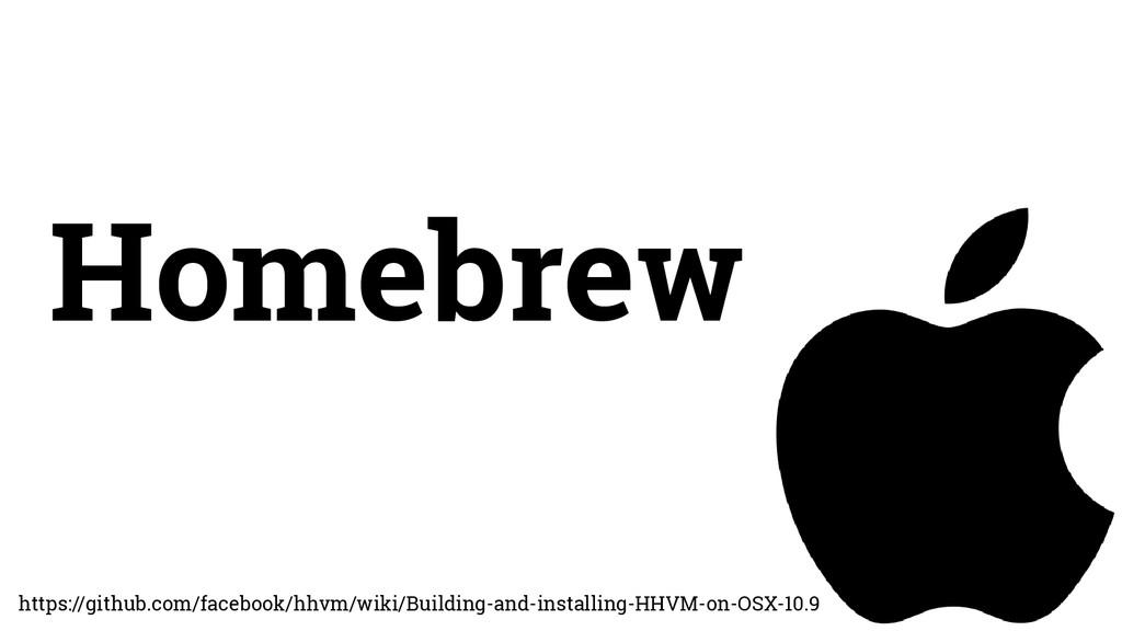 Homebrew https://github.com/facebook/hhvm/wiki/...