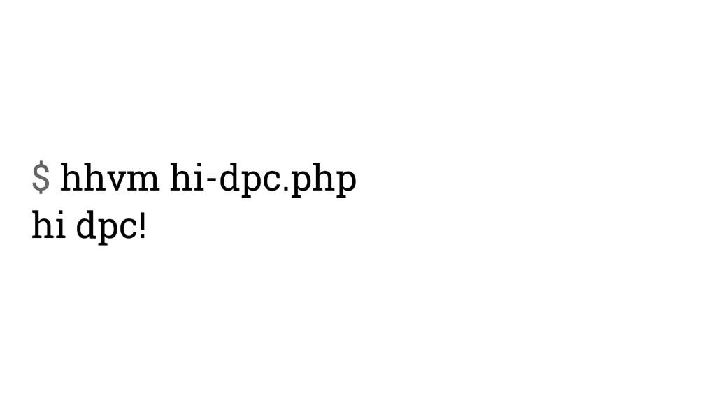 $ hhvm hi-dpc.php hi dpc!
