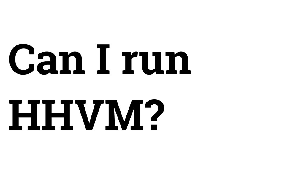 Can I run HHVM?