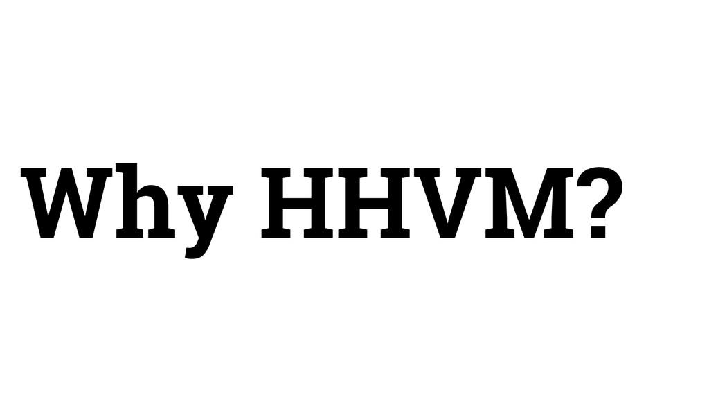 Why HHVM?