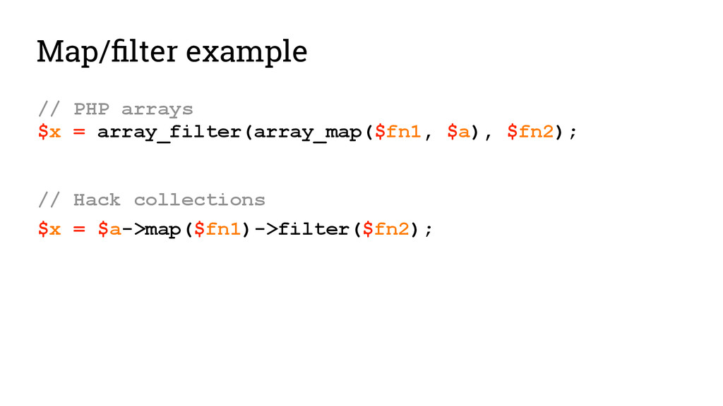 Map/filter example // PHP arrays $x = array_fil...