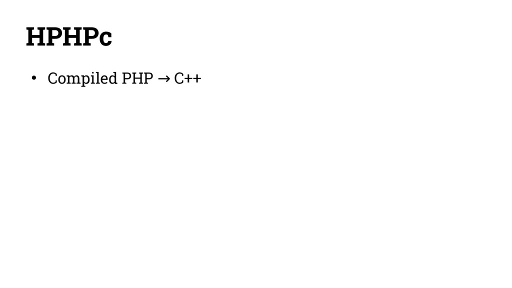 HPHPc ● Compiled PHP C++ →