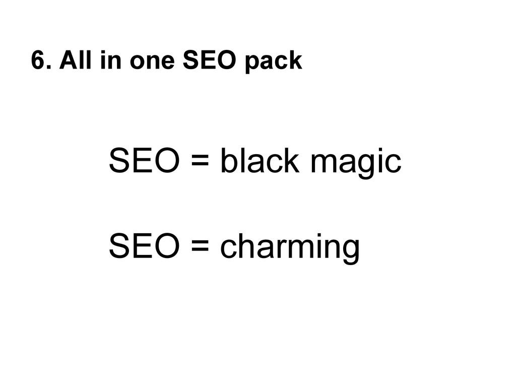6. All in one SEO pack SEO = black magic SEO = ...