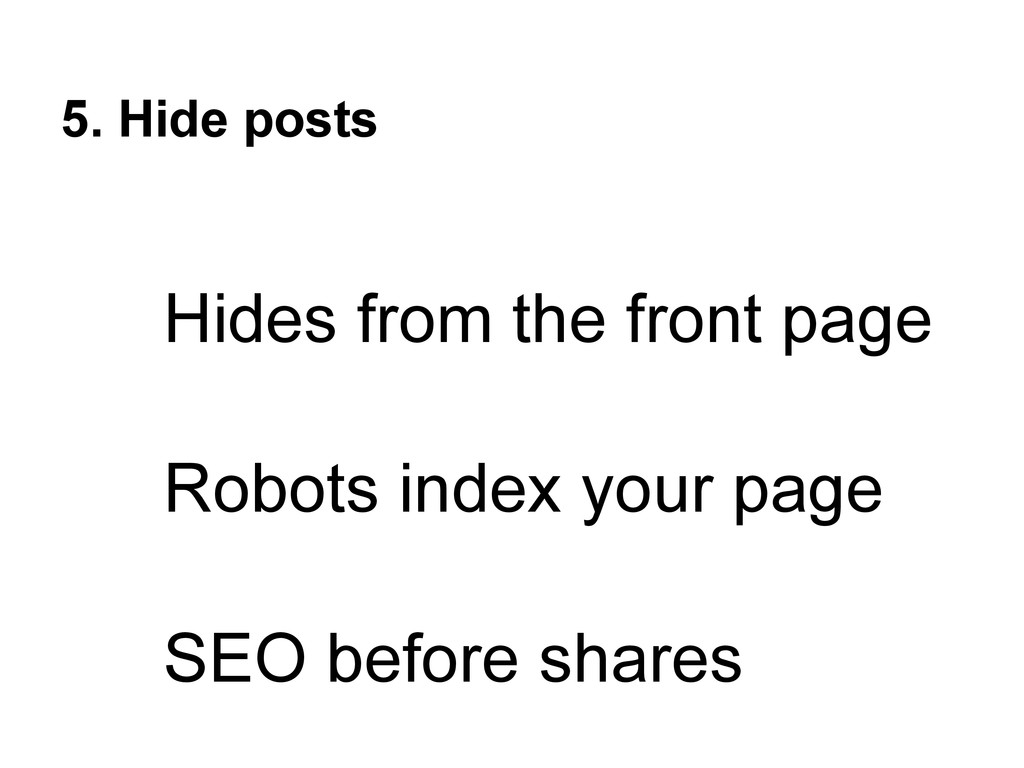 5. Hide posts Hides from the front page Robots ...