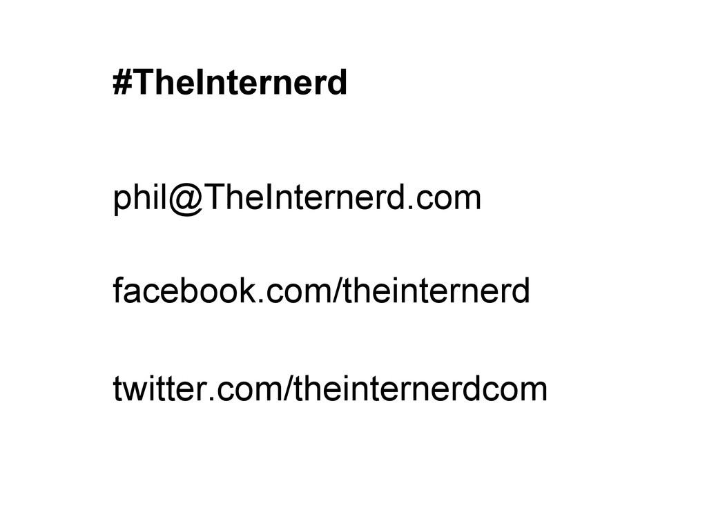 #TheInternerd phil@TheInternerd.com facebook.co...