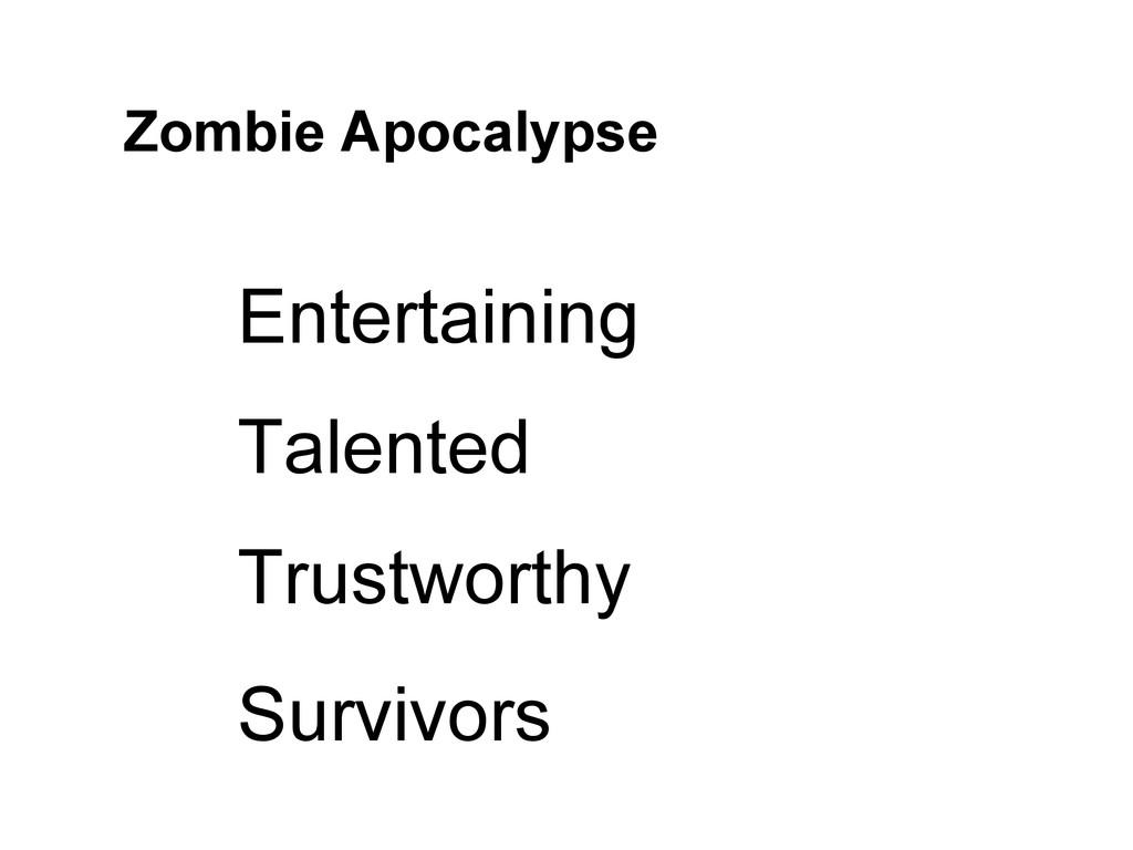 Zombie Apocalypse Entertaining Talented Trustwo...