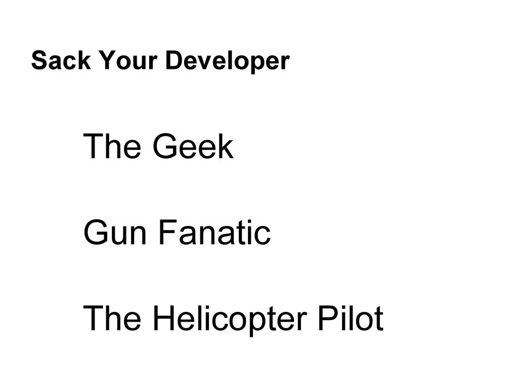 Sack Your Developer The Geek Gun Fanatic The He...