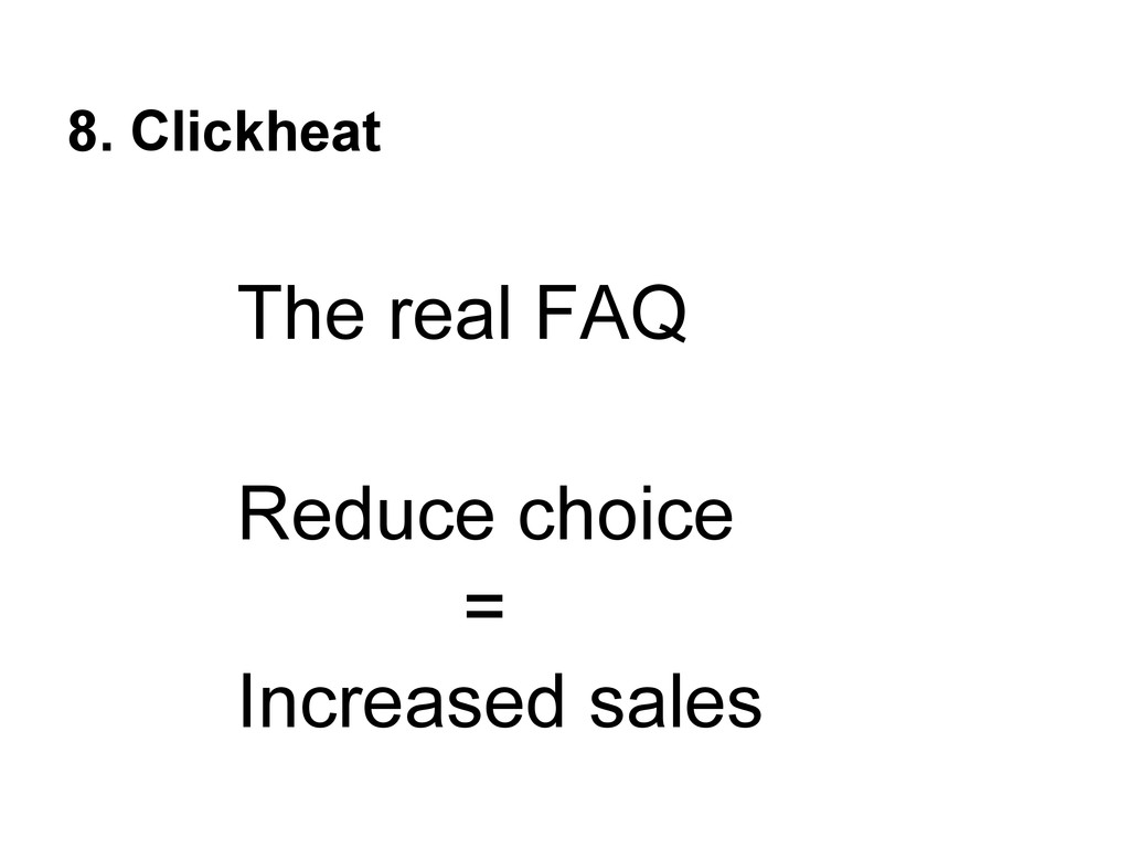 8. Clickheat The real FAQ Reduce choice = Incre...