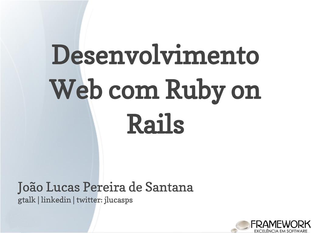 Desenvolvimento Web com Ruby on Rails João Luca...