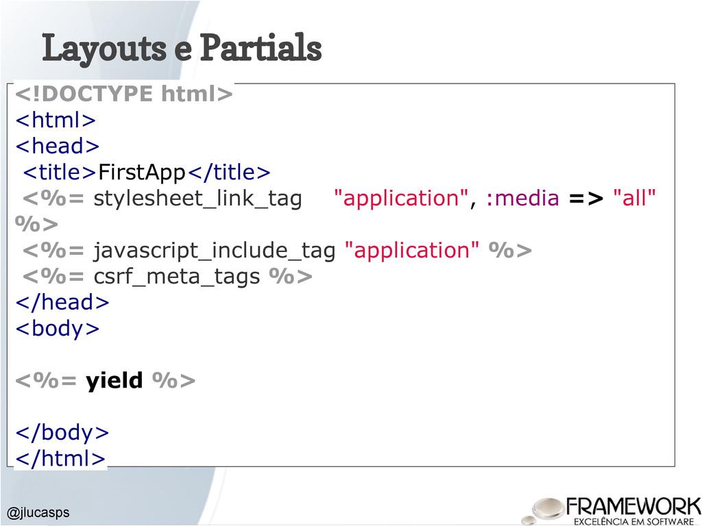 Layouts e Partials @jlucasps <!DOCTYPE html> <h...