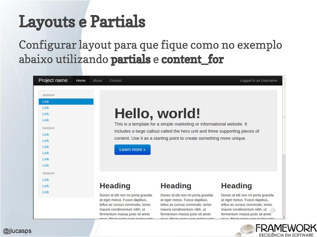 Layouts e Partials @jlucasps Configurar layout ...