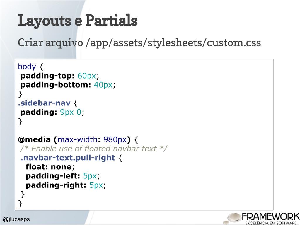 Layouts e Partials @jlucasps Criar arquivo /app...
