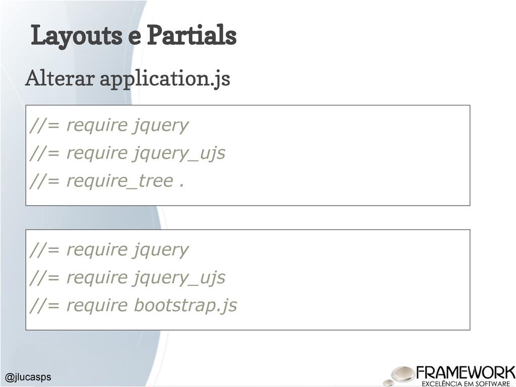 Layouts e Partials Alterar application.js @jluc...