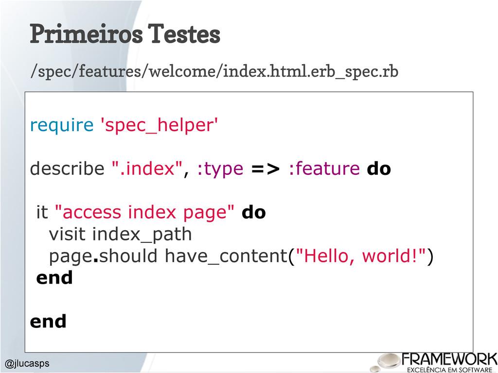 Primeiros Testes @jlucasps require 'spec_helper...