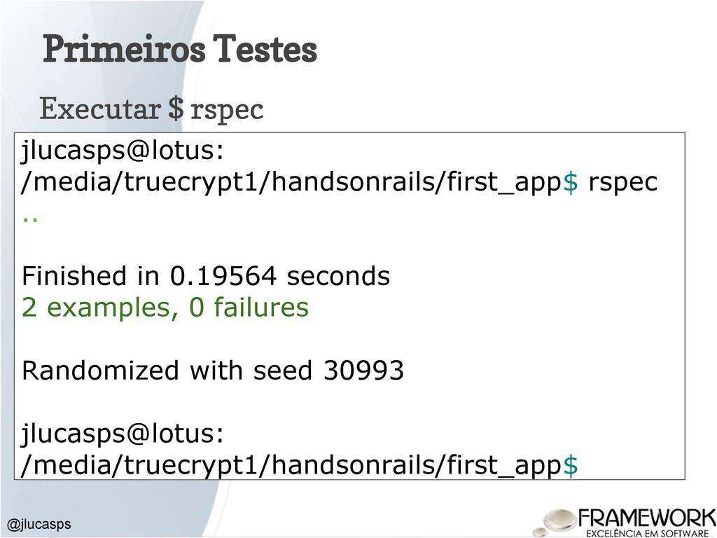 Primeiros Testes Executar $ rspec @jlucasps jlu...