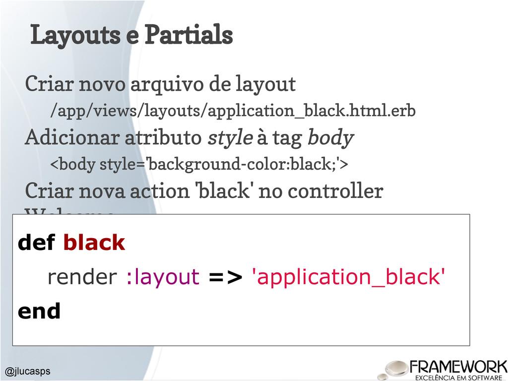 Layouts e Partials Criar novo arquivo de layout...
