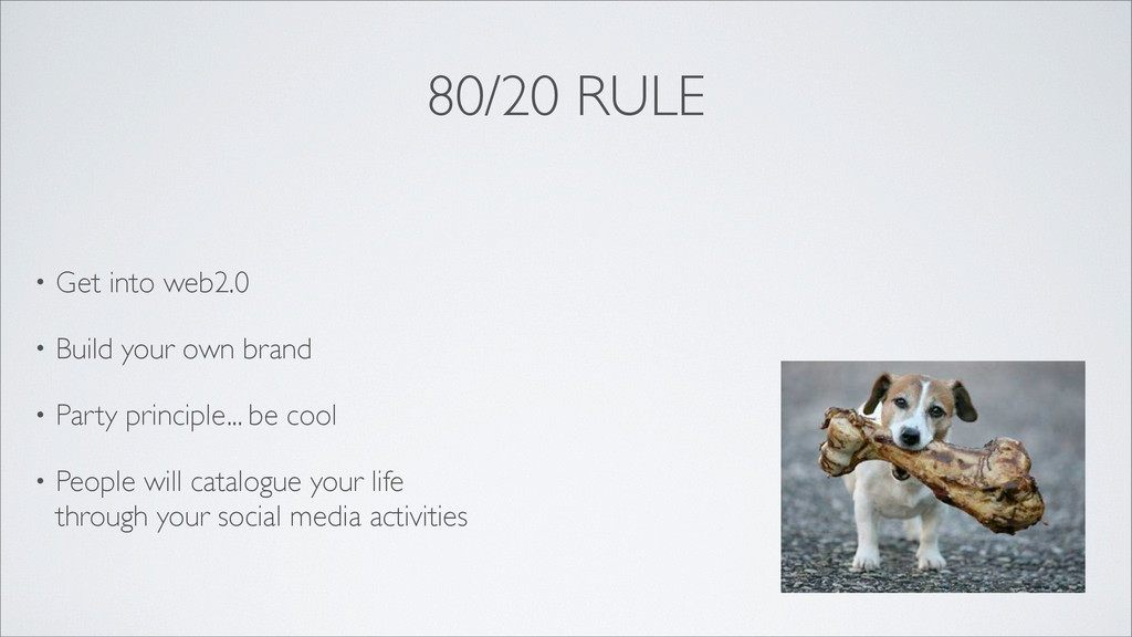80/20 RULE • Get into web2.0 • Build your own b...