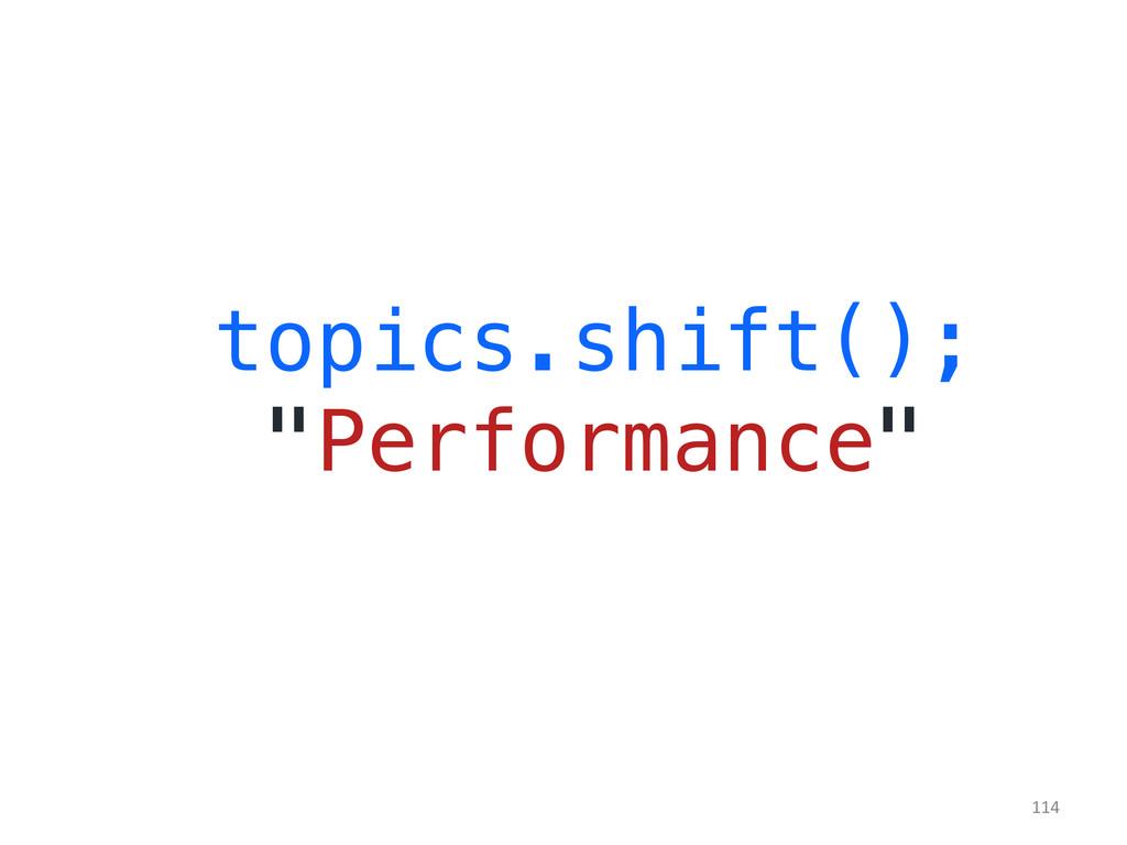 "topics.shift();! ""Performance""!   114"