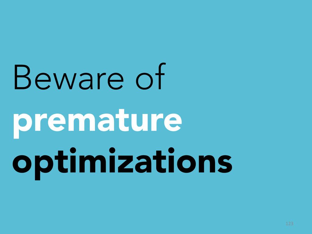 123  Beware of premature optimizations