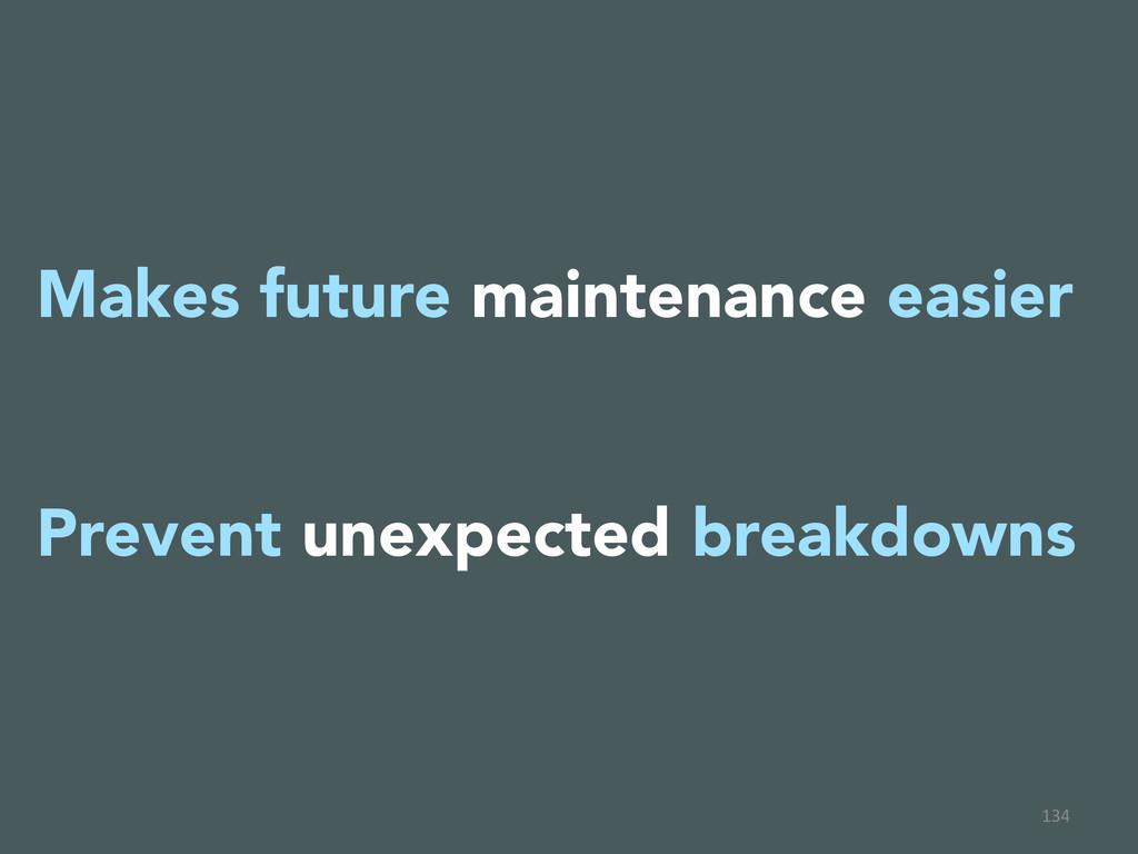 134  Makes future maintenance easier  Prev...
