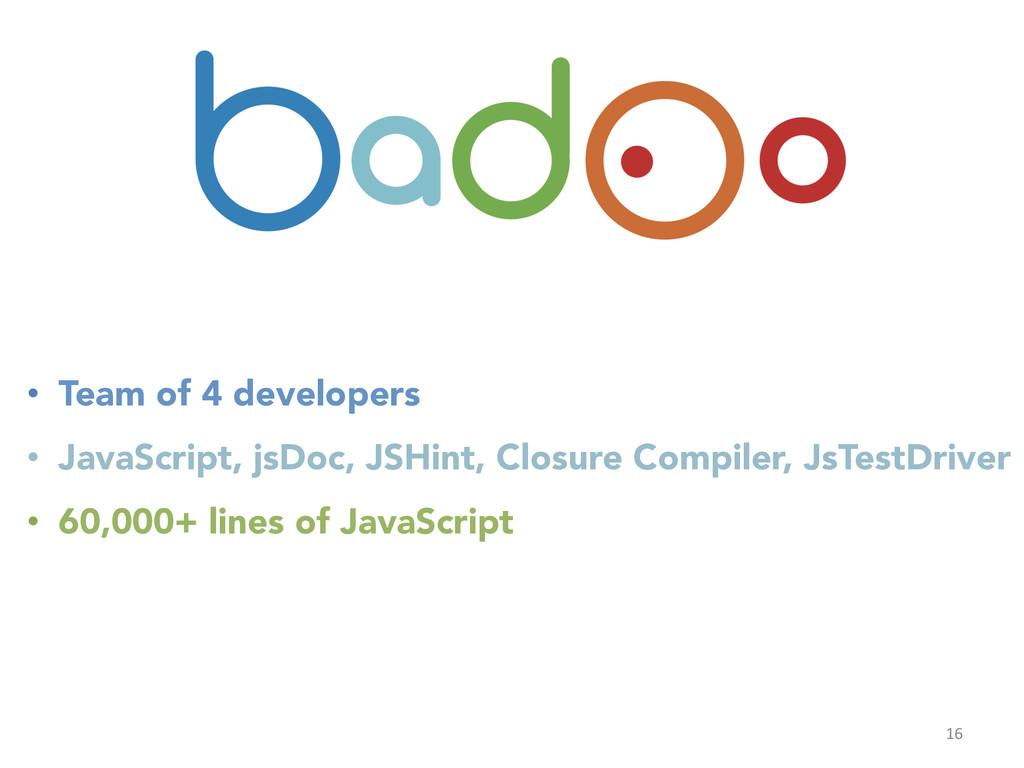16  • Team of 4 developers • JavaScript, ...