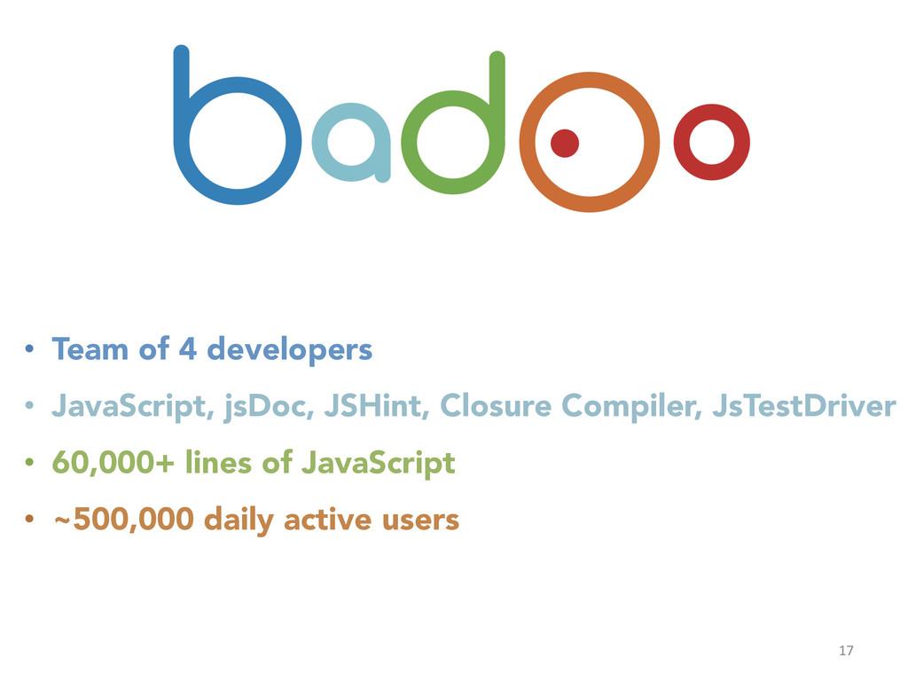 17  • Team of 4 developers • JavaScript, ...