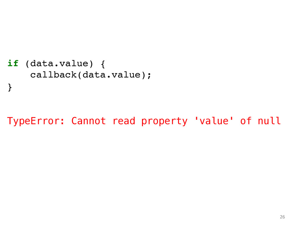if (data.value) {! callback(data.value);! }! ! ...