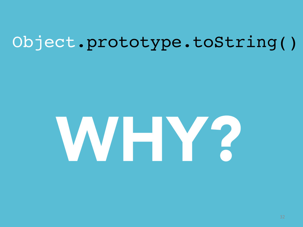 Object.prototype.toString()! 	