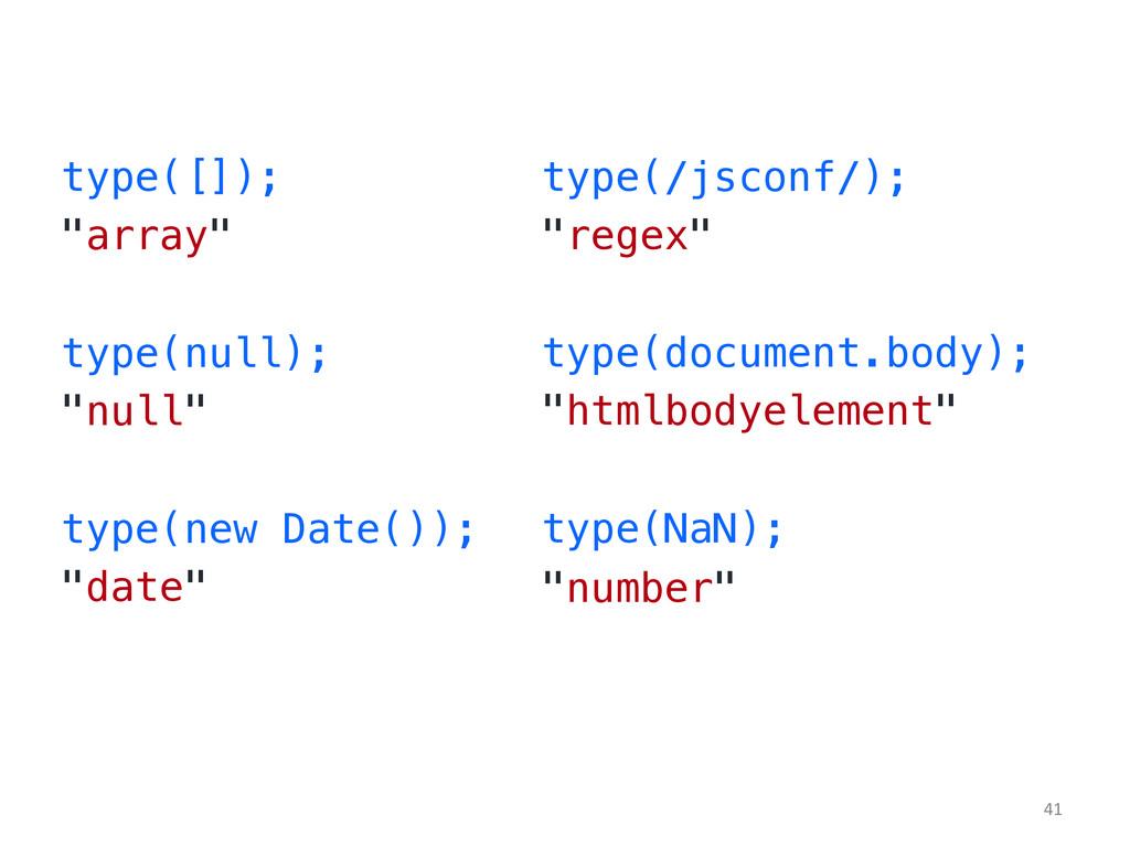 """type([]);! """"array""""! ! type(null);! """"null""""! ! ty..."""