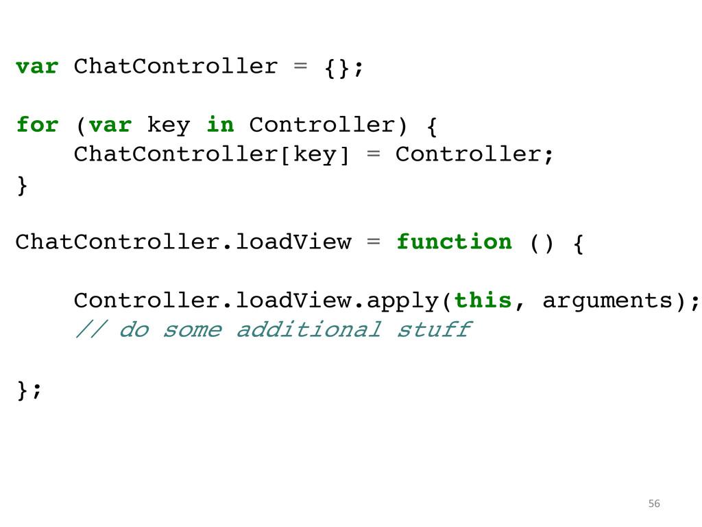 56  var ChatController = {};! ! for (var key...